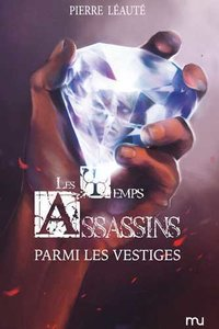 Temps assassins - Tome 3 parmi les vestiges (les)