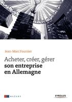 J. Fournier - Acheter, créer, gérer son entreprise en Allemagne