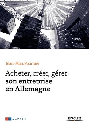 J. Fournier- Acheter, créer, gérer son entreprise en Allemagne