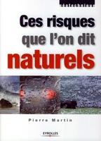 Pierre Martin - Ces risques que l'on dit naturels