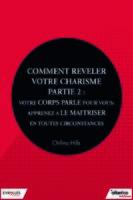 C.Hills - Comment révéler votre charisme - Partie 2 : votre corps parle pour vous, apprenez à le maîtriser en toutes circonstances