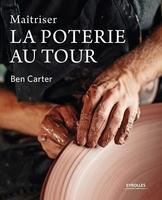B.Carter - Maîtriser la poterie au tour