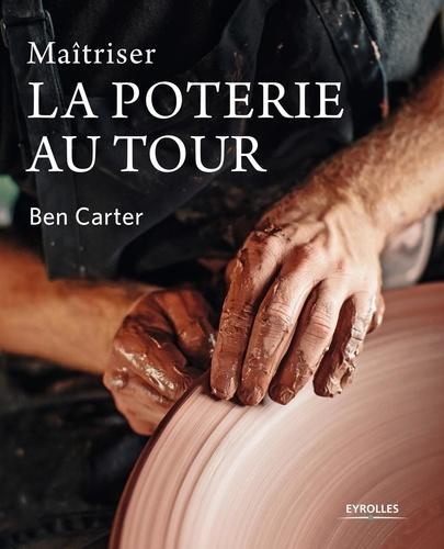 Maitriser La Poterie Au Tour B Carter Librairie Eyrolles