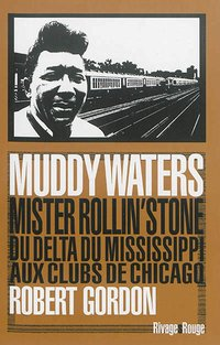 Muddy Waters, Mister Rollin'stone du delta du Mississippi aux clubs de Chicago