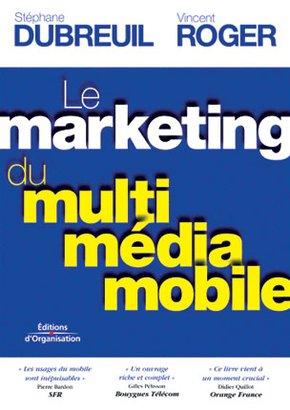 Stéphane Dubreuil, Vincent Roger- Le marketing du multimédia mobile