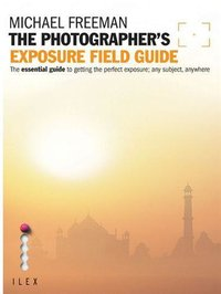 The Photographer S Exposure Field Guide /anglais