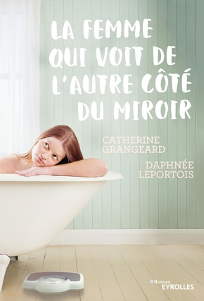 C.Grangeard, D.Leportois- La femme qui voit de l'autre côté du miroir