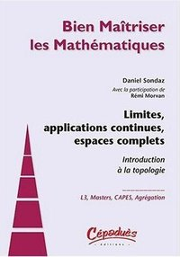 Limites, applications continues, espaces complets - Introduction à la topologie