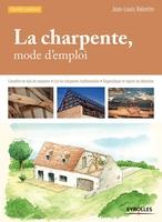 Jean-Louis Valentin - La charpente, mode d'emploi