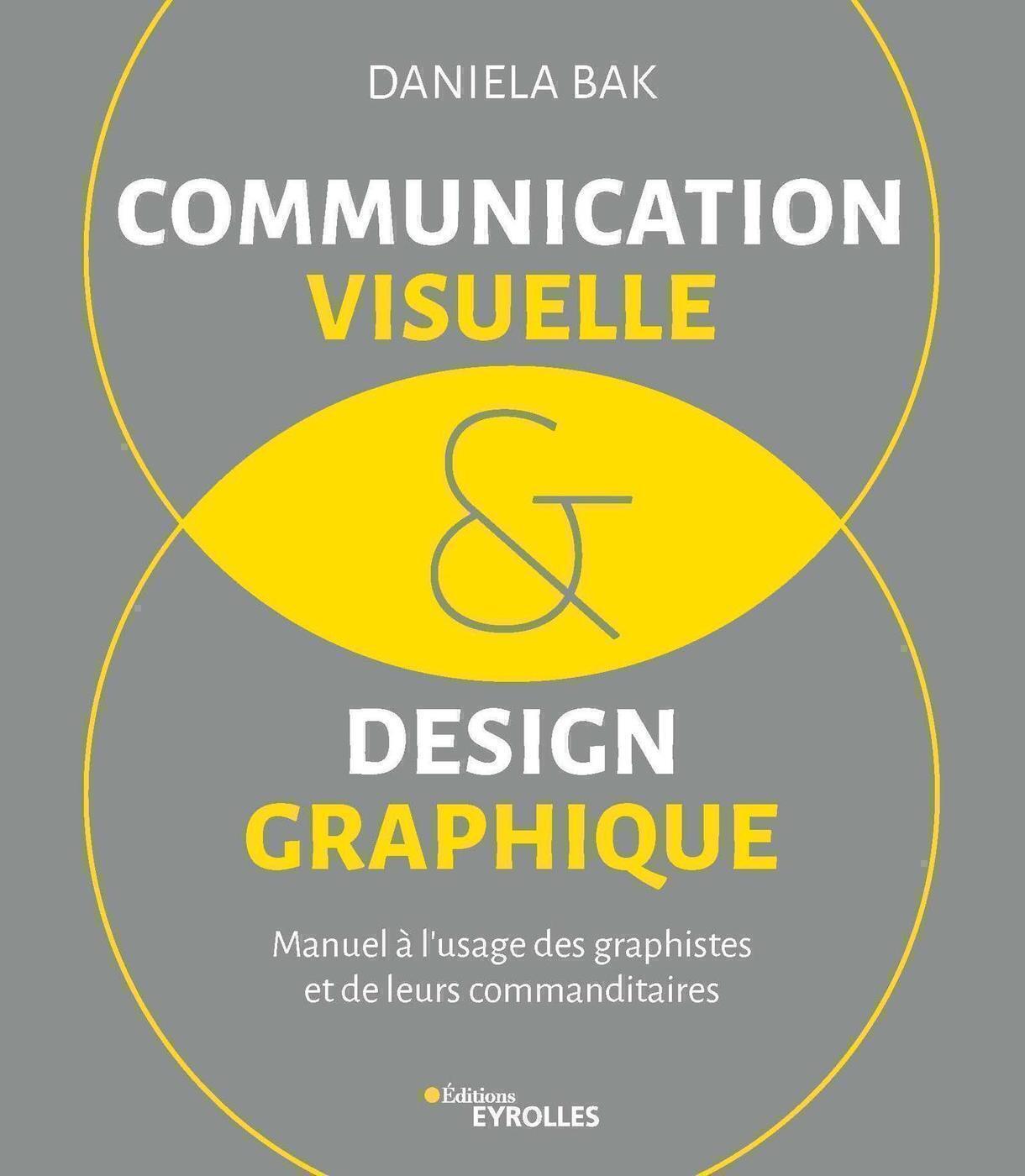 Communication Visuelle Design Graphique Daniela Bak Librairie Eyrolles