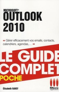 Outlook 2010 - Le guide complet - Poche