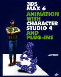 3DS MAX 6 Animation with Character Studio 4 and Plug-ins