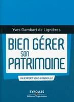 Yves Gambart de LIignières - Bien gérer son patrimoine