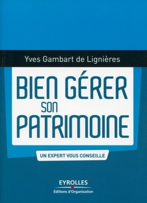 Yves Gambart de LIignières- Bien gérer son patrimoine