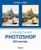 Le grand cahier Photoshop