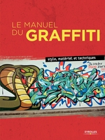Collectif Eyrolles - Le manuel du graffiti