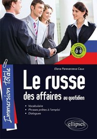 Le Russe Des Affaires Au Quotidien Vocabulaire Phrases Pretes A L'Emploi Dialogues Immersion Totale