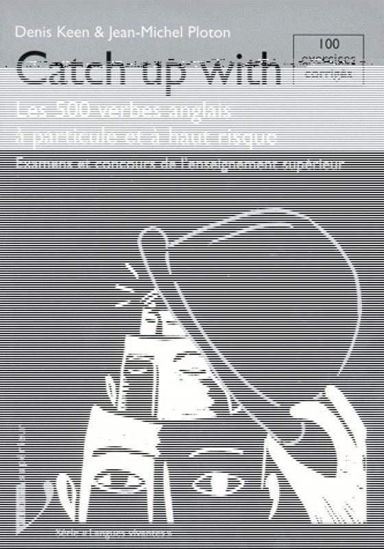 Catch Up With Les 500 Verbes Anglais A Particule Et A Haut Risque Librairie Eyrolles