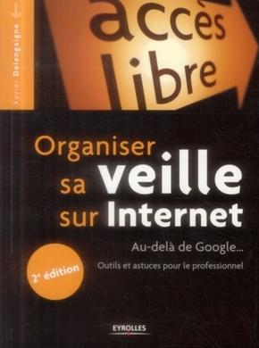 X.Delengaigne- Organiser sa veille sur internet - au-dela de google... outils et astuces pour l