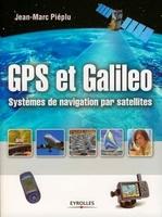 Jean-Marc Piéplu - Gps et galileo. systemes de navigation par satellites