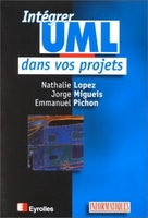 Nathalie Lopez, Emmanuel Pichon, Jorge Migueis - Intégrer UML dans vos projets