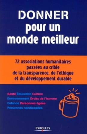 Donner pour un monde meilleur - 72 associations humanitairespassees au crible de