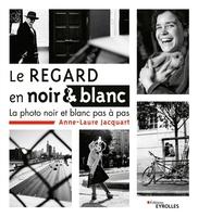 A.-L.Jacquart - Le regard en noir et blanc