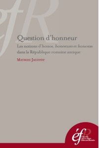 Question d'honneur - les notions d'honos, honestum et honestas dans la république romaine antique