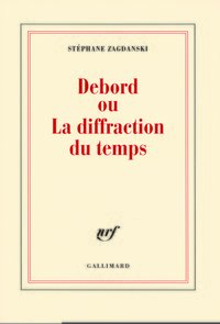 Debord ou La diffraction du temps