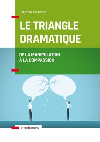 Le triangle dramatique - de la manipulation à la compassion et au bien-être relationnel
