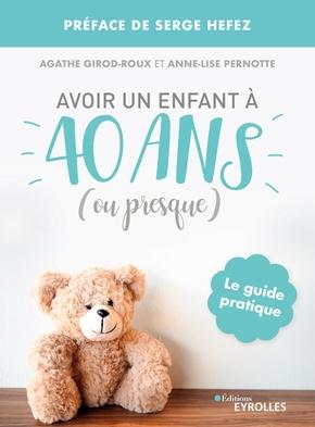 A.Girod-Roux, A.-L.Pernotte- Avoir un enfant à 40 ans (ou presque)