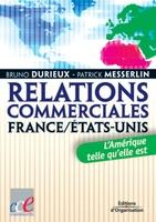 Bruno Durieux, Patrick Messerlin - Relations commerciales france/etats-unisl'amerique telle qu'elle est