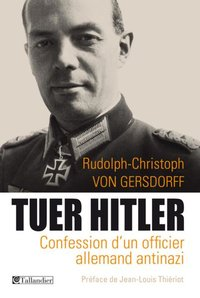 Tuer hitler confession d un officier allemand antinazi