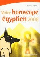 Anthony Blégent - Votre horoscope égyptien 2008