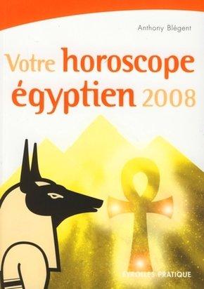 Anthony Blégent- Votre horoscope égyptien 2008
