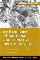 THE HANDBOOK OF TRADITIONAL AND ALTERNATIVE INVESTMENT VEHICLES : INVESTMENT CHARACTERISTICS AND