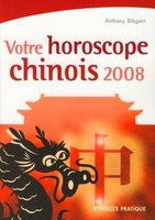 Anthony Blégent - Votre horoscope chinois 2008