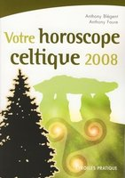 Anthony Blégent - Votre horoscope celte 2008