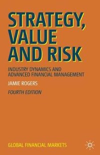 Strategy, value and risk: industry dynamics and advanced financial management