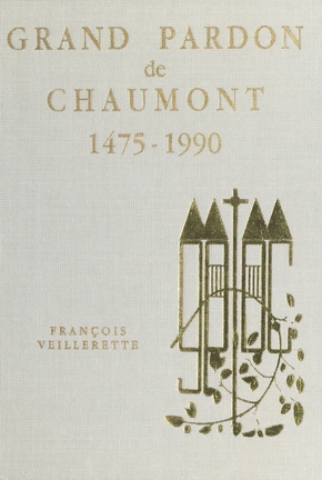 Le grand pardon de chaumont, 1475-1990