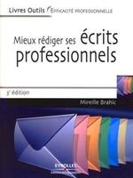 Mireille Brahic - Mieux rédiger ses écrits professionnels