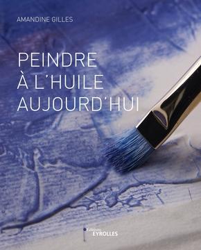 A.Gilles- Peindre à l'huile aujourd'hui