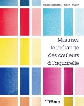 I.Roelofs, F.Petillion- Maîtriser le mélange des couleurs à l'aquarelle