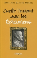 Angélique Gaillon Jacquel - Cueillir l'instant avec les epicuriens