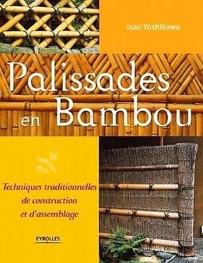 I.Yoshikawa- Palissades en bambou. techniques traditionnelles de construction et d'assemblage