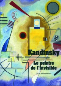 Kandinsky - Le peintre de l'invisible