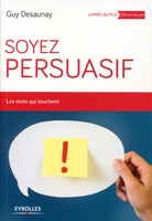 Guy Desaunay - Soyez persuasif