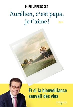 P.Rodet- Aurélien, c'est papa, je t'aime !