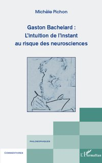 Gaston bachelard : l'intuition de l'instant au risque des neurosciences