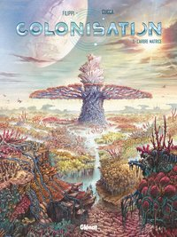 Colonisation - Tome 3 - L'arbre matrice